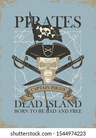 Vector banner with skull, crossed sabers, pirate flag and words Pirates Dead Island, Born to be free. Illustration on the theme of travel, military adventure and battles on the background of old map