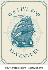 Vector banner with the vintage hand-drawn sailing yacht and the words We live for adventure. Illustration on the theme of travel, adventure and discovery on the background of wind rose