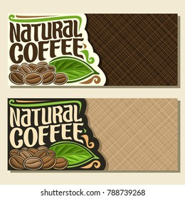 Vector banners for Coffee with copy space, horizontal layouts with heap of roasted dark coffee beans for energy drink, pile of robusta seeds and original decorative typeface for title natural coffee.