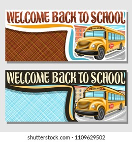 Vector banners for School Bus with copy space, orange empty schoolbus awaiting junior students, cartoon bus on background of college building with original typeface for words welcome back to school.