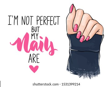 Vector Beautiful woman hands with pink nail polish. Handwritten lettering about nails and manicure. Inspiration quote for beauty salon, print, decorative card.