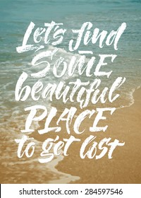 "Vector calligraphic inscription on sea side background. ""Let's find some beautiful place to get lost"" poster or greeting card. Lettering collection"