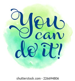 """Vector calligraphic inscription on watercolor background. """"You can do it!"""" poster or postcard. Typography collection"""
