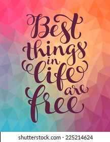 """Vector calligraphic inscription with ornamental elements on colorful geometric background. """"Best things in life are free"""" poster or postcard. Typography collection"""