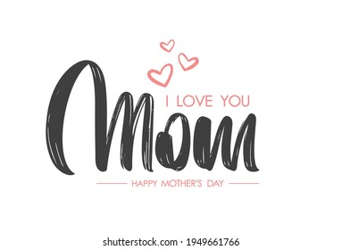 Vector Calligraphic lettering composition of I love You Mom. Happy Mother's Day