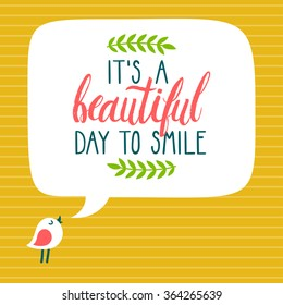 "Vector card with cute bird, speech bubble and inspirational phrase ""It's a beautiful day to smile"". Bright illustration with cartoon character and typography."