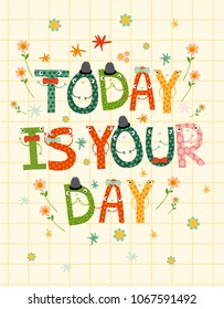 vector card with cute cheerful letters, today is your day, lettering. motivation