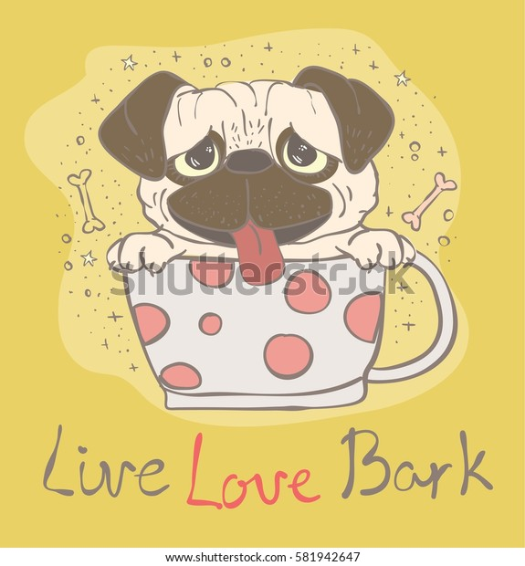 Vector card with cute pug puppy and hand drawn text - Live, love, bark