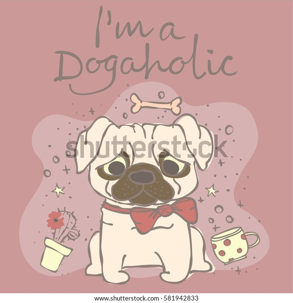 Vector card with cute pug puppy and hand drawn text - I'm a dogaholic