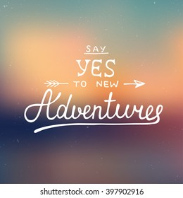 Vector card with hand drawn unique typography design element for greeting cards, prints and posters. Say yes to new adventures on blurred background, handwritten lettering