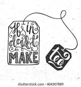 Vector card with hand drawn unique typography design element for greeting cards, prints and posters. If in doubt make tea in tea bag on vintage background. Handwritten lettering.