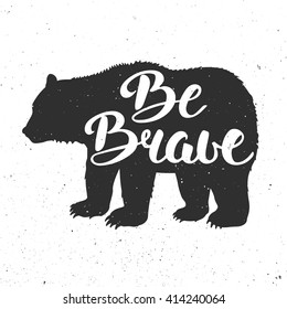 Vector card with hand drawn unique typography design element for greeting cards, prints and posters.Vintage bear with slogan Be Brave. Handwritten lettering. Modern calligraphy.