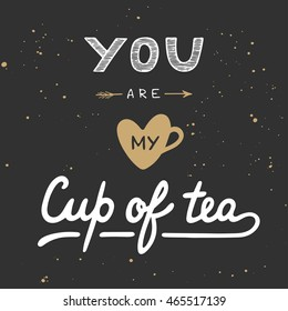 Vector card with hand drawn unique typography design element for greeting cards, prints and posters. You are my cup of tea in vintage style. Handwritten lettering. Hand drawn design elements.