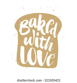 Vector card with hand drawn unique typography design element for greeting cards, decoration, prints and posters. Baked with love in piece of bread, handwritten lettering, modern calligraphy