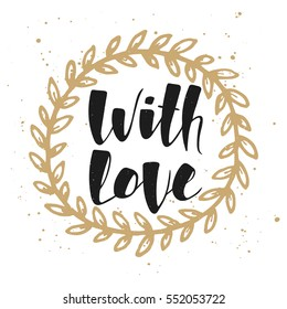 Vector card with hand drawn unique typography design element for greeting cards, decoration, prints and posters. With love in golden wreath, modern ink brush calligraphy. Handwritten lettering.