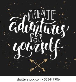 Vector card with hand drawn unique typography design element for greeting cards, decoration, prints and posters. Create adventures for yourself, modern calligraphy with splash. Handwritten lettering.