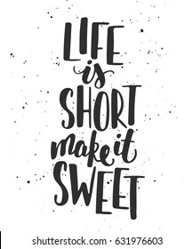 Vector card with hand drawn unique typography design element for greeting cards, decoration, prints and posters. Life is short make it sweet. Handwritten lettering. Modern ink calligraphy.
