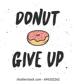 Vector card with hand drawn unique typography design element for greeting cards, decoration, prints and posters. Donut give up with doughnut, handwritten lettering, modern calligraphy.