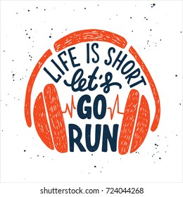 Vector card with hand drawn unique typography design element for greeting cards, decoration, prints and posters. Life is short let's go run with headphones. Handwritten lettering, modern calligraphy.