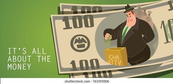 "Vector card ""It's all about the money"" with banknotes and with cartoon image of a funny fat man capitalist in black suit and hat donating to charity is much less money than he has on green background."