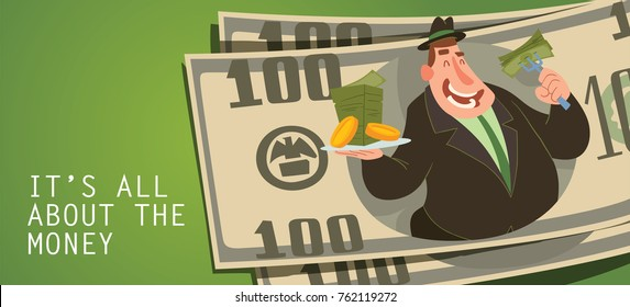 "Vector card ""It's all about the money"" with banknotes and with cartoon image of a funny fat man capitalist in a black suit and hat eating money with a plate and fork in hands on a green background."