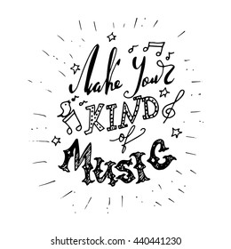 Vector card or poster design with unique typography. Hand lettering phrase. Make your kind of music. Hand drawn quote for printing on t-shirts and bags.