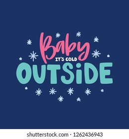 Vector card with winter phrase and decor elements. Typography image with Christmas lettering. Color quote, design for t-shirt and prints. Baby it's cold outside.