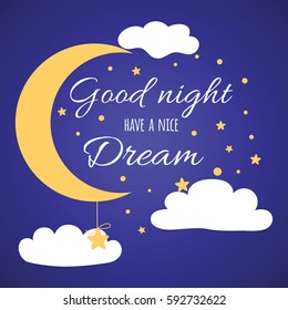 Vector card of wish good night on dark blue sky background with moon, clouds, stars. Art design for banner, poster, brochure, board, card, paper print. Emotional slogan Good night, have a nice dream