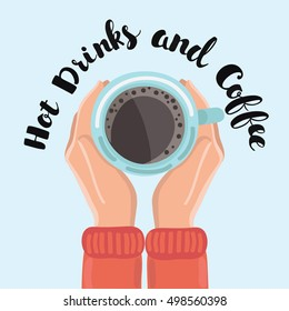 Vector cartoon illustration of human hands wear on sweater holding cup of coffee. Top view. Hand drawn lettering of phrase Hot Drinks and Coffee. For banner, advertising and card
