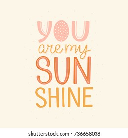 Vector cartoon illustration in simple childish style with hand-lettering phrase  - you are my sunshine - nursery room print template, design element for greeting card or stationery for kids