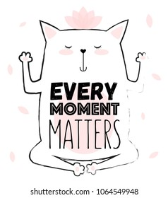 Vector cartoon sketch. Meditative yoga cat illustration with motivation lettering phrase. Perfect for postcard, Valentine's day, anniversary, birthday, baby book