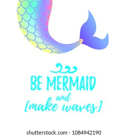 "Vector cartoon style illustration of cute mermaid tail. Mermay concept. Mythical marine princess. ""Be Mermaid and make waves"" text."