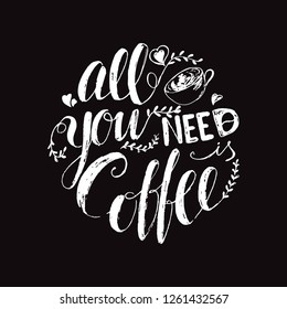Vector coffee poster with hand lettering quote in linear style All you need is coffee . A cup of coffee with cake hearts floral ornament Chalk board design Hand drawn poster sign quote label banner.