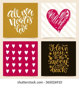 Vector collection of four cards template. Set of love. Graphic elements and patterns, calligraphic phrase for your design: All you need is love, I love you to the moon and back. Posters or postcards.