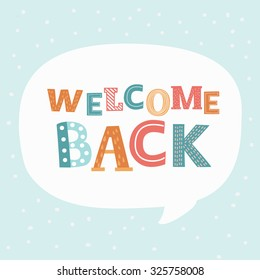 Vector colorful lettering of text Welcome Back in a white speech balloon on blue background. Funny letters