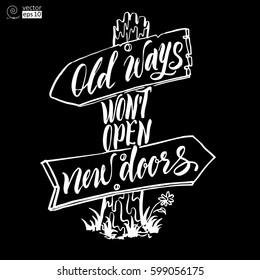 vector concept of motivational phrase 'old ways won't open new doors' with a road sign. Hand drawn lettering. it can be used for coloring books, greeting cards, posters or t-shirts.