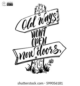 vector concept of motivational phrase 'old ways won't open new doors' with a fabulous road sign. Hand drawn lettering. it can be used for coloring books, greeting cards, posters or t-shirts.