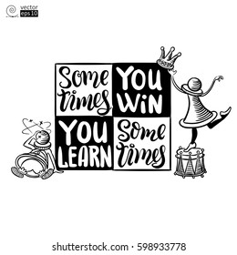 vector concept of motivational phrase 'sometimes you win, sometimes you learn'  with chess pieces. Hand drawn lettering. it can be used for coloring books, greeting cards, posters or t-shirts.