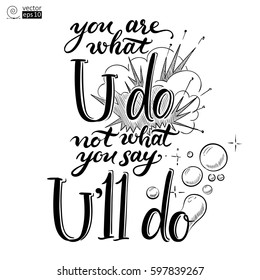 vector concept of motivational phrase 'you are what you do, not what you say you'll do'. Hand drawn lettering. it can be used for for coloring books, greeting cards, posters or t-shirts.