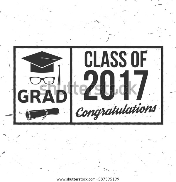 Vector congratulations graduates Class of 2017 badge. Concept for shirt, print, seal, overlay or stamp, greeting, invitation card. Typography design. Graduation design with hut and text Class of.