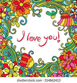 Vector doodle I Love You card with psychedelic colorful flowers and leafs. Can be used for cards, invitations, fabrics, wallpapers, ornamental template for design and decoration.