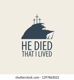 Vector Easter banner or icon with words He died that I lived, with mount Calvary and three crosses.