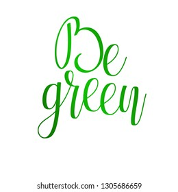 Vector Eco Slogan. Be green.  Hand written modern calligraphy