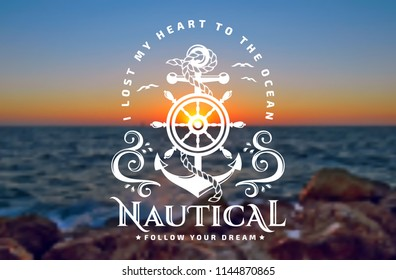"""Vector emblem with anchors, steering wheel, waves and quote """"I lost my heart to the ocean"""". Nautical banner with blurred sea sunset background."""
