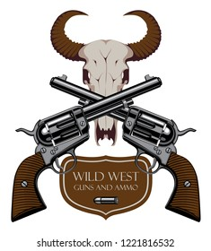 Vector emblem with two old crossed revolvers, bullet and skull of bull with words Wild west, Guns and ammo. Banner on firearms and pistols theme. Design elements for logo, label, sign