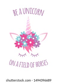 Vector flat cartoon unicorn face with quote. Be a unicorn on a field of horses lettering isolated on white background