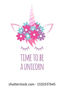 Vector flat cartoon unicorn face with quote isolated on white background. Time to be a unicorn lettering illustration