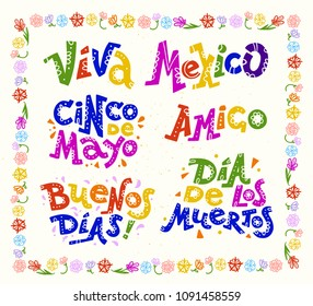 Vector flat set of mexican quotes & lettering for different ocassions & events - cinco de mayo, dia de los muertos, viva mexico, buenos dias and amigo - isolated on white background with floral frame.