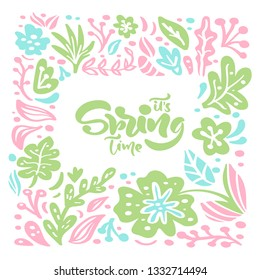 Vector floral frame for greeting card with handwritten text its Spring Time. Isolated flat scandinavian illustration on white background. Hand drawn nature design