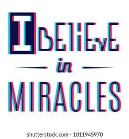 Vector Font With Stereo Effect. Slogan: I believe in miracles